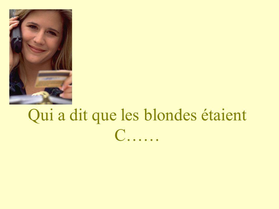 Qui a dit que les blondes étaient C……