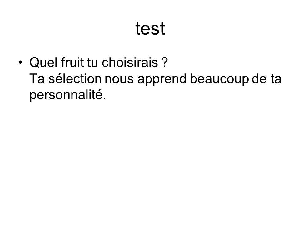 test Quel fruit tu choisirais ? Ta sélection nous apprend beaucoup de ta personnalité.