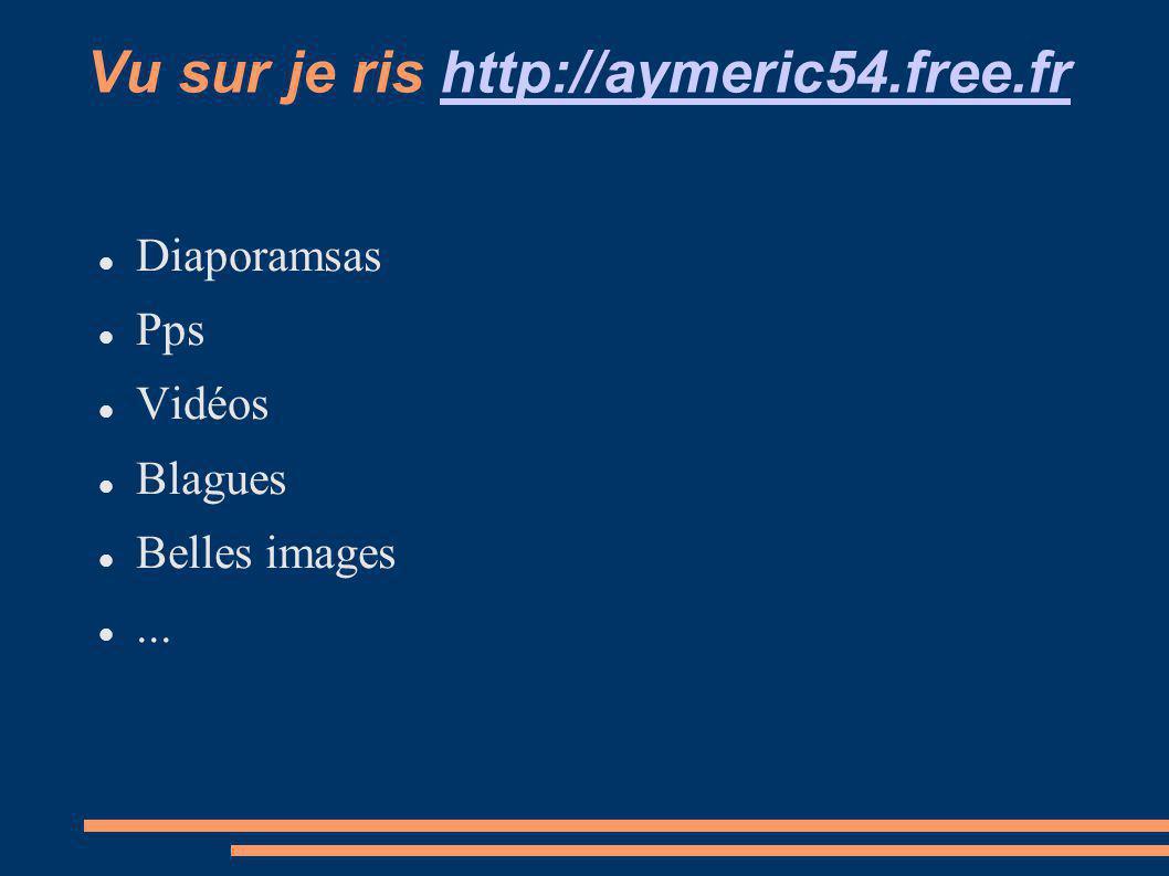 Vu sur je ris http://aymeric54.free.frhttp://aymeric54.free.fr Diaporamsas Pps Vidéos Blagues Belles images...