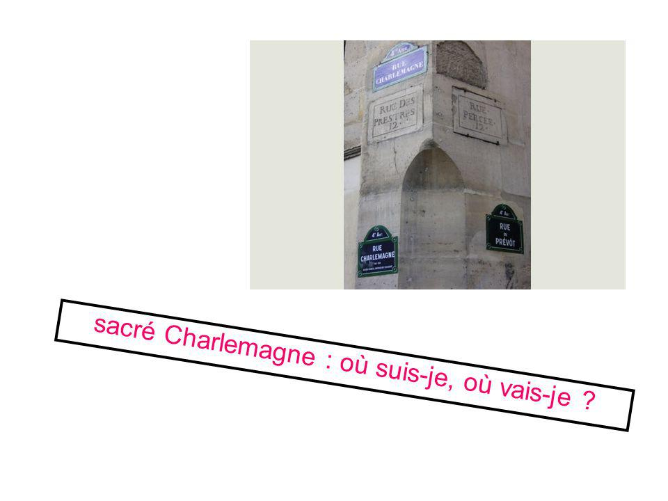 sacré Charlemagne : où suis-je, où vais-je ?