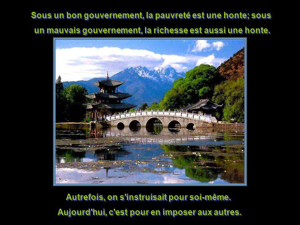 Sous un bon gouvernement, la pauvreté est une honte; sous un mauvais gouvernement, la richesse est aussi une honte.