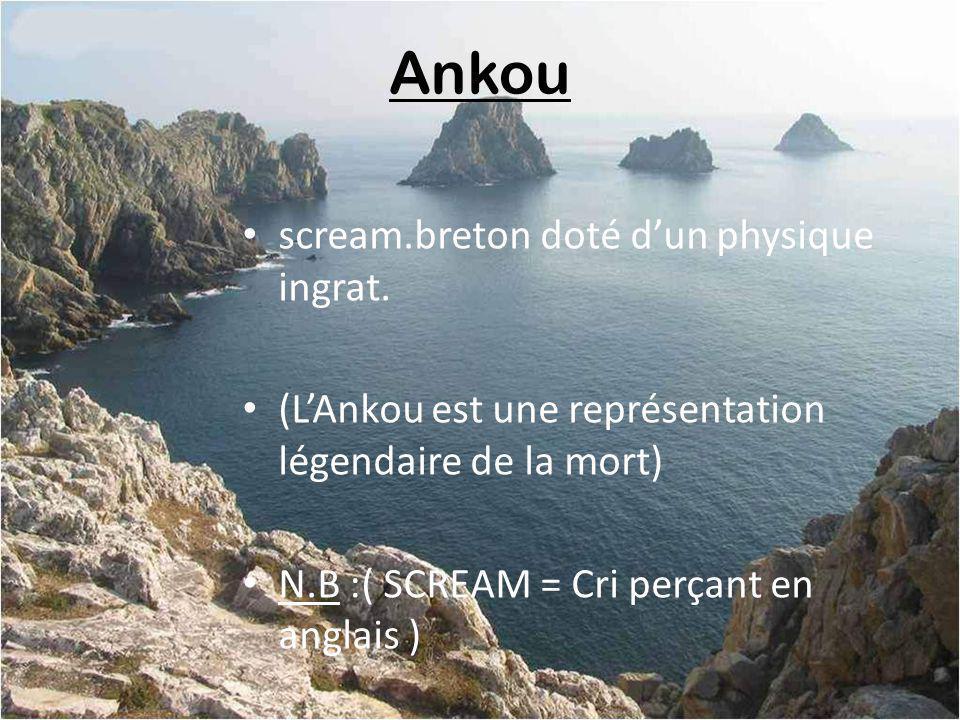 Ankou scream.breton doté dun physique ingrat.