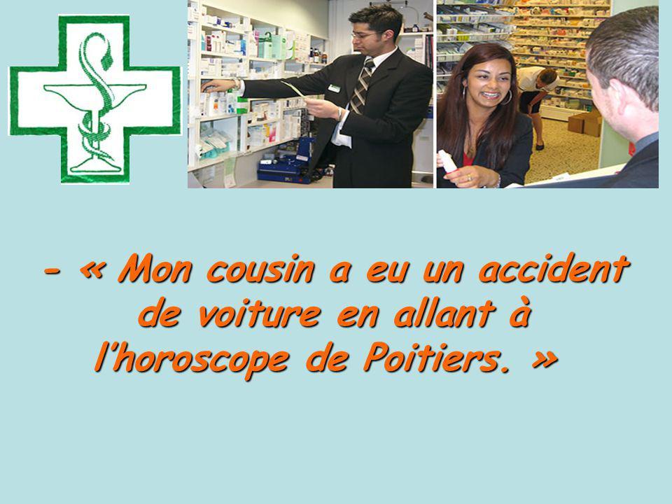 - « Mon cousin a eu un accident de voiture en allant à lhoroscope de Poitiers.