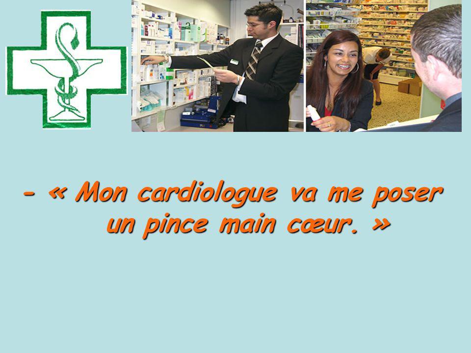 - « Mon cardiologue va me poser un pince main cœur. » un pince main cœur. »