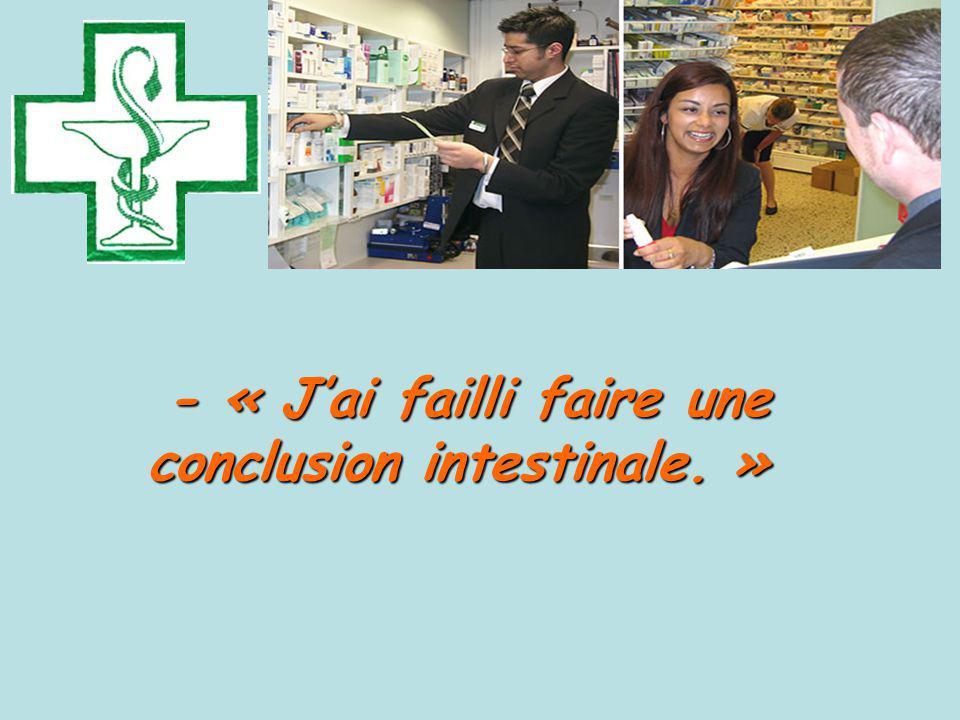 - « Jai failli faire une conclusion intestinale.» - « Jai failli faire une conclusion intestinale.