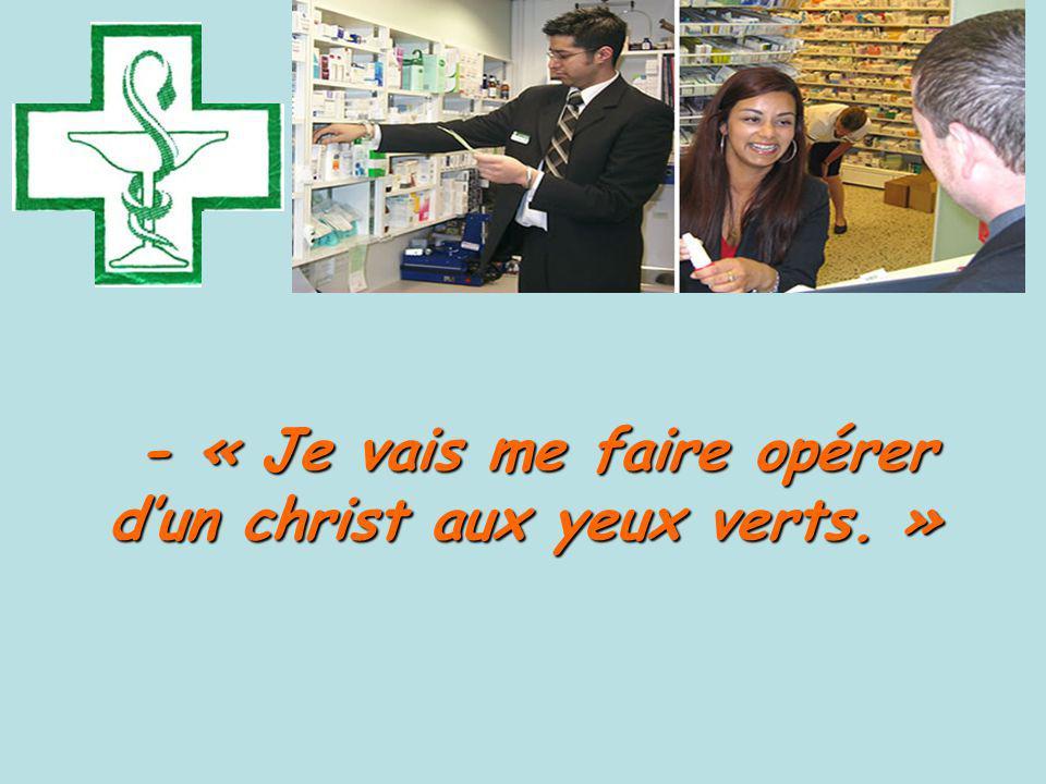 - « Je vais me faire opérer dun christ aux yeux verts.