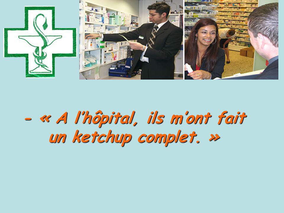 - « A lhôpital, ils mont fait un ketchup complet. »
