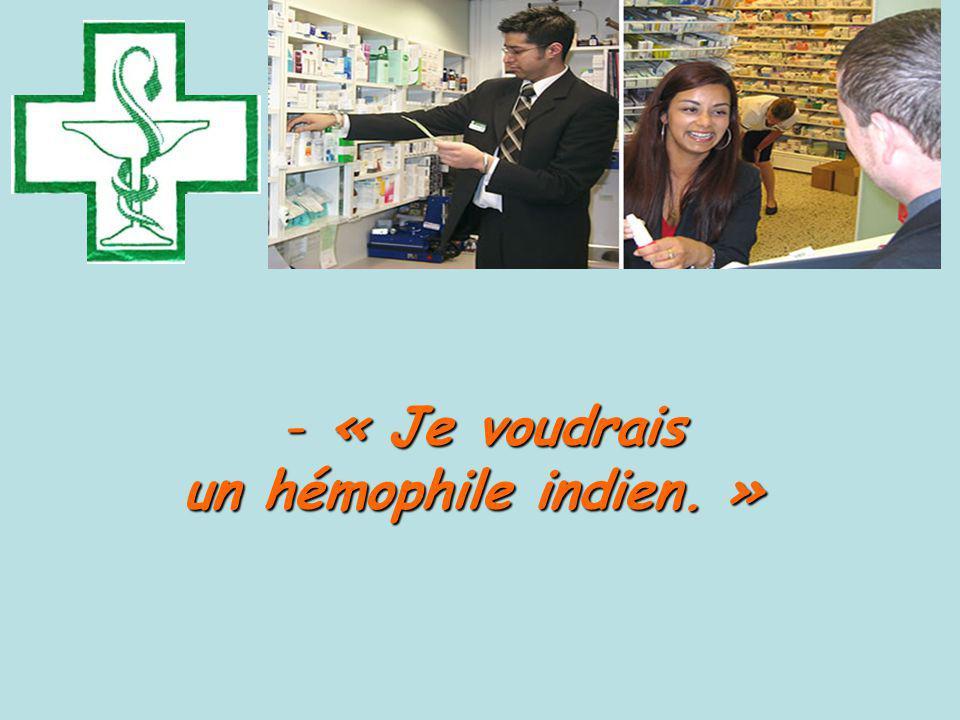 - « Je voudrais un hémophile indien. » un hémophile indien. »