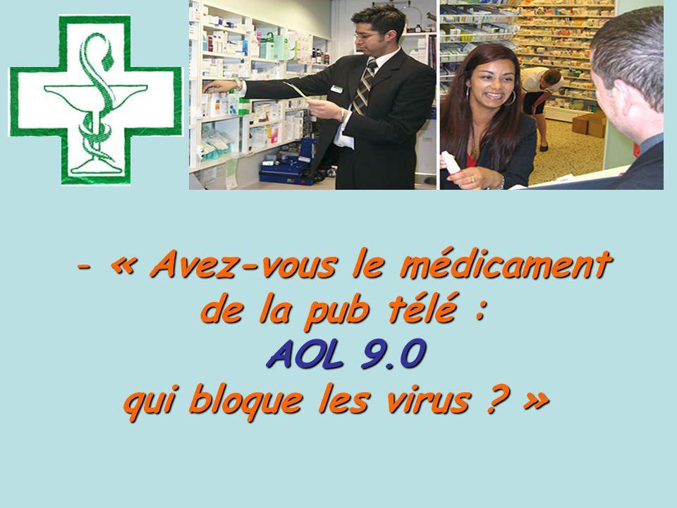- « Avez-vous le médicament de la pub télé : AOL 9.0 qui bloque les virus .