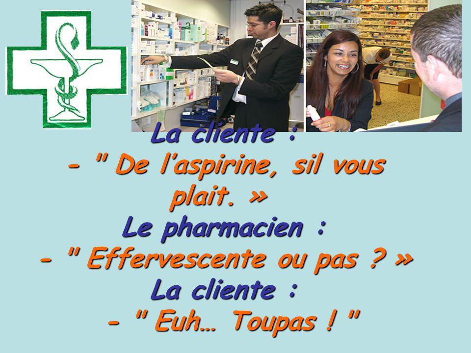 La cliente : - De laspirine, sil vous plait.» - De laspirine, sil vous plait.