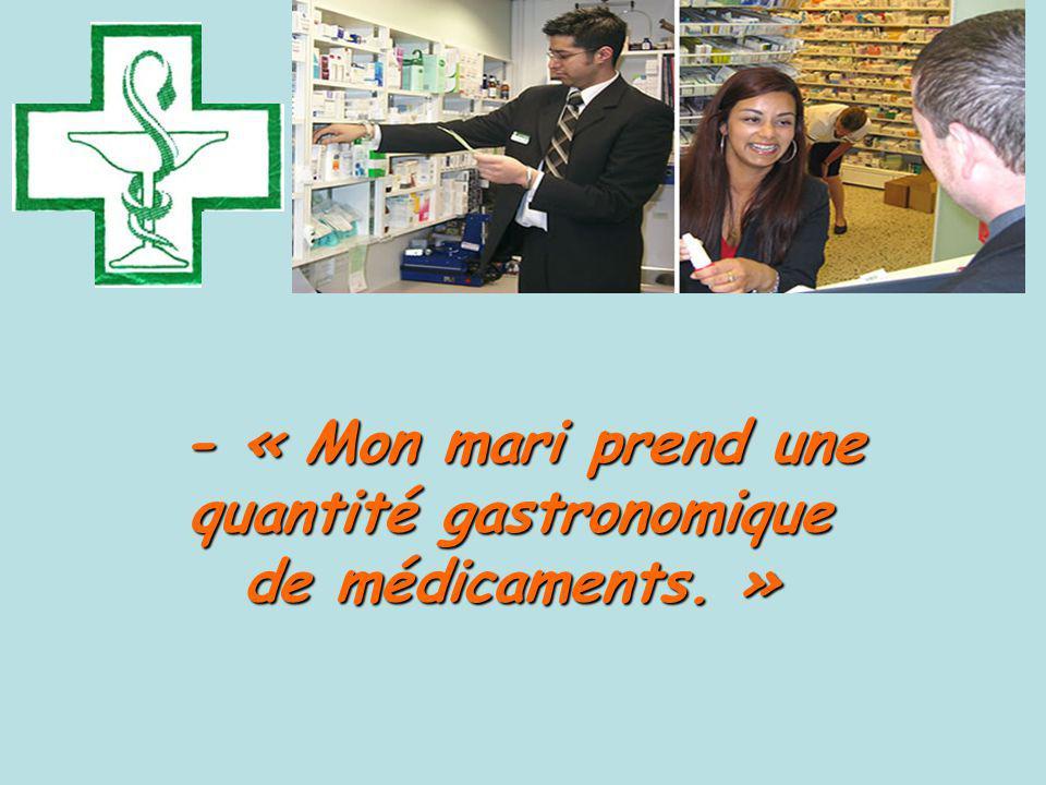- « Mon mari prend une quantité gastronomique - « Mon mari prend une quantité gastronomique de médicaments.