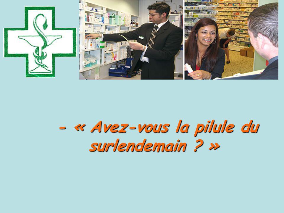 - « Avez-vous la pilule du surlendemain ? » - « Avez-vous la pilule du surlendemain ? »