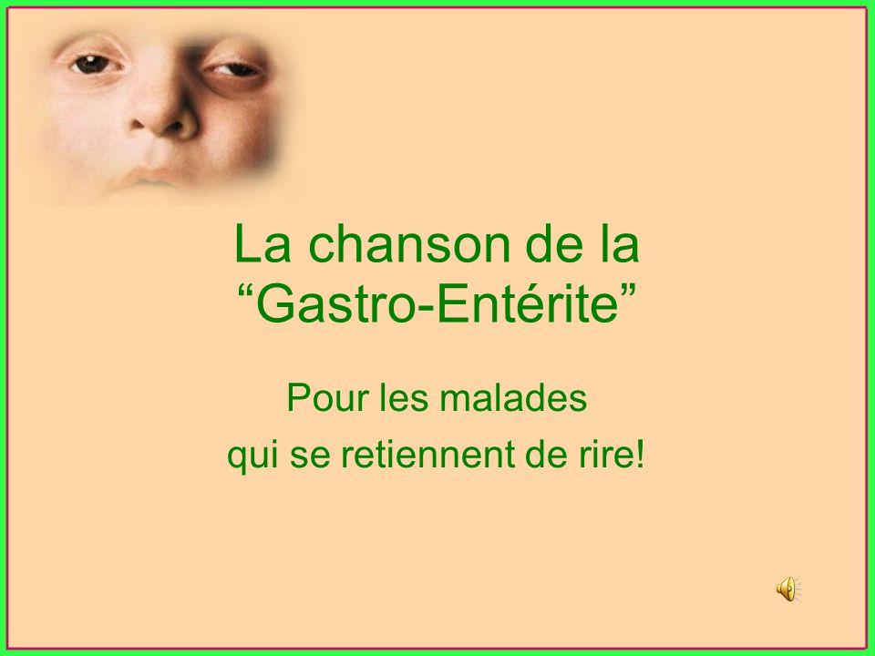 La chanson de la Gastro-Entérite Pour les malades qui se retiennent de rire!