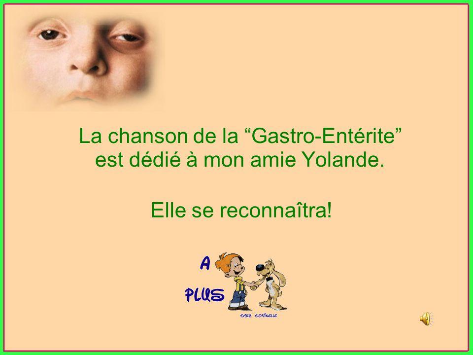 La chanson de la Gastro-Entérite est dédié à mon amie Yolande. Elle se reconnaîtra!