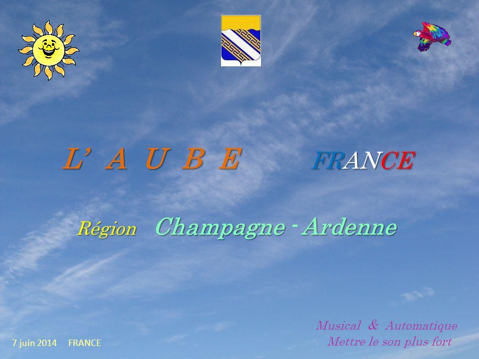 L A U B E FRANCE Région Champagne - A AA Ardenne 7 juin 2014 FRANCE Musical & Automatique.