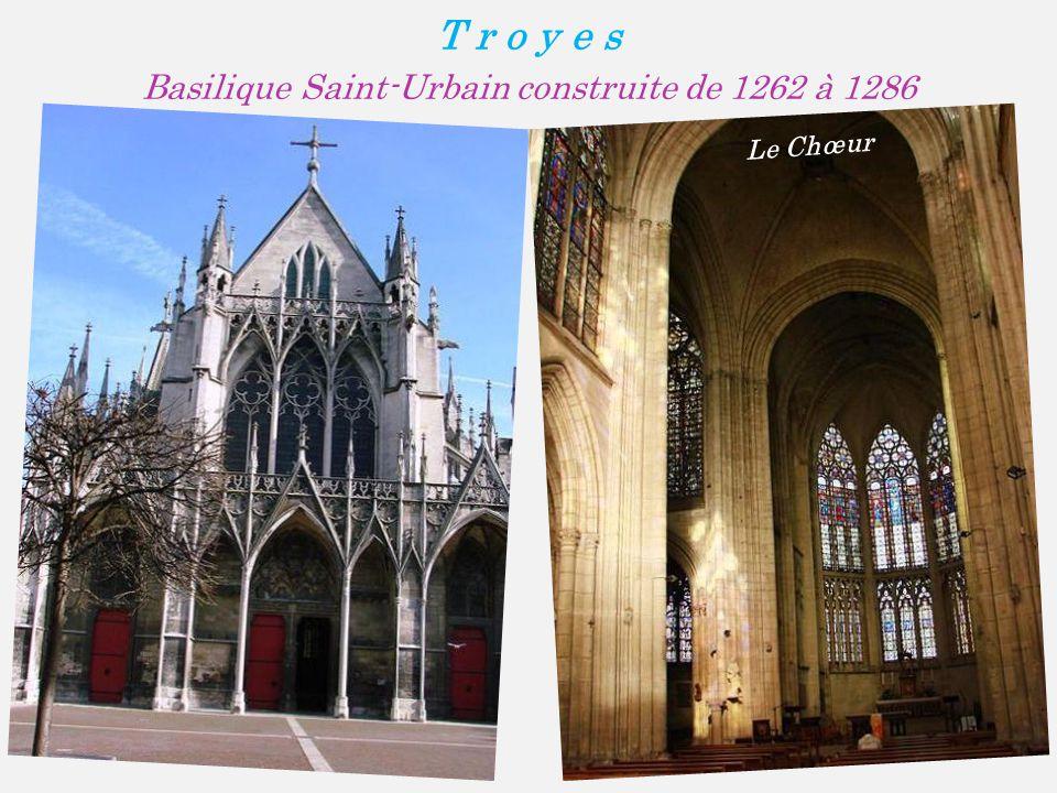 T r o y e s Basilique Saint-Urbain construite de 1262 à 1286 Le Chœur