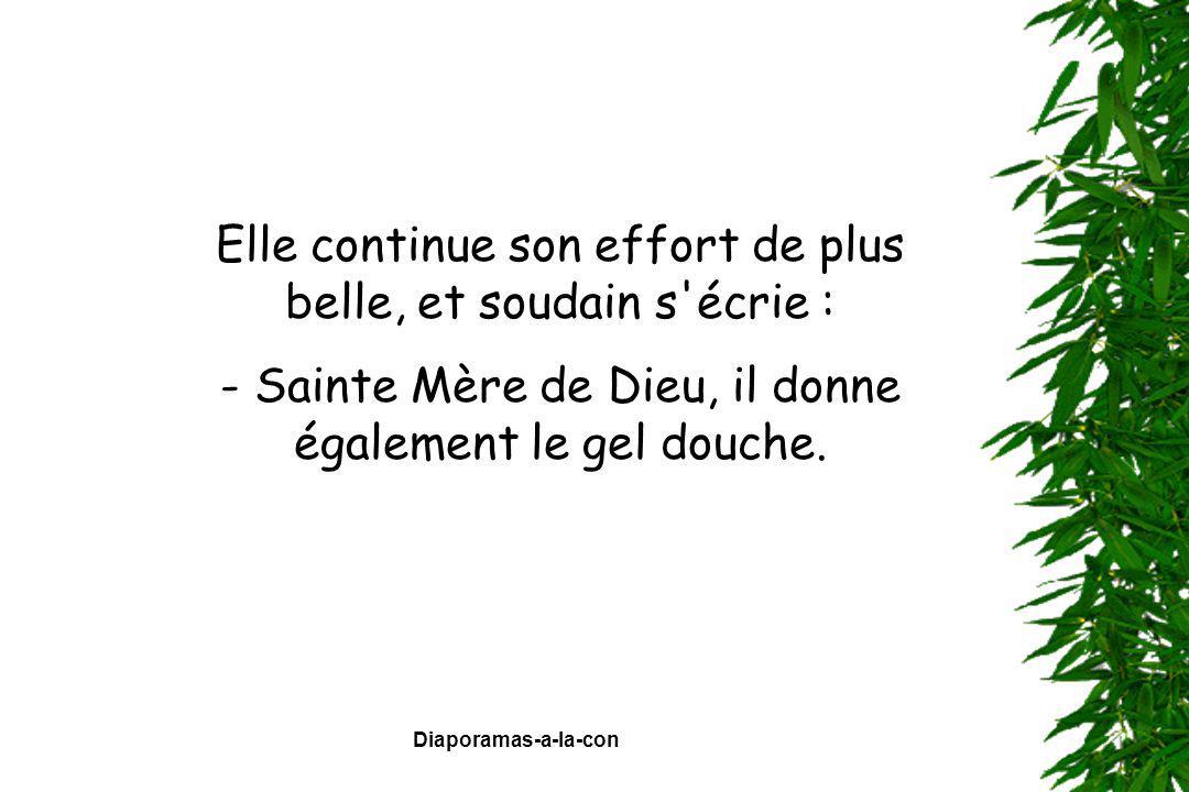 Diaporamas-a-la-con Elle continue son effort de plus belle, et soudain s'écrie : - Sainte Mère de Dieu, il donne également le gel douche.