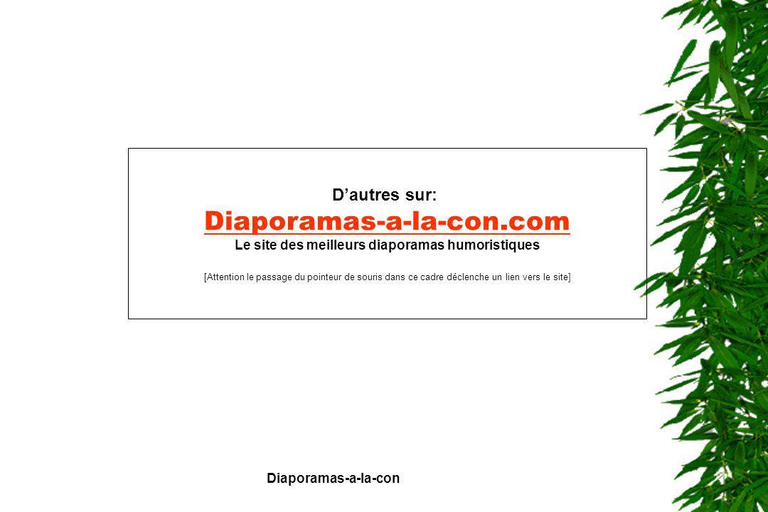 Diaporamas-a-la-con Dautres sur: Diaporamas-a-la-con.com Le site des meilleurs diaporamas humoristiques [Attention le passage du pointeur de souris da