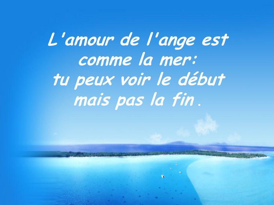 L amour de l ange est comme la mer: tu peux voir le début mais pas la fin.