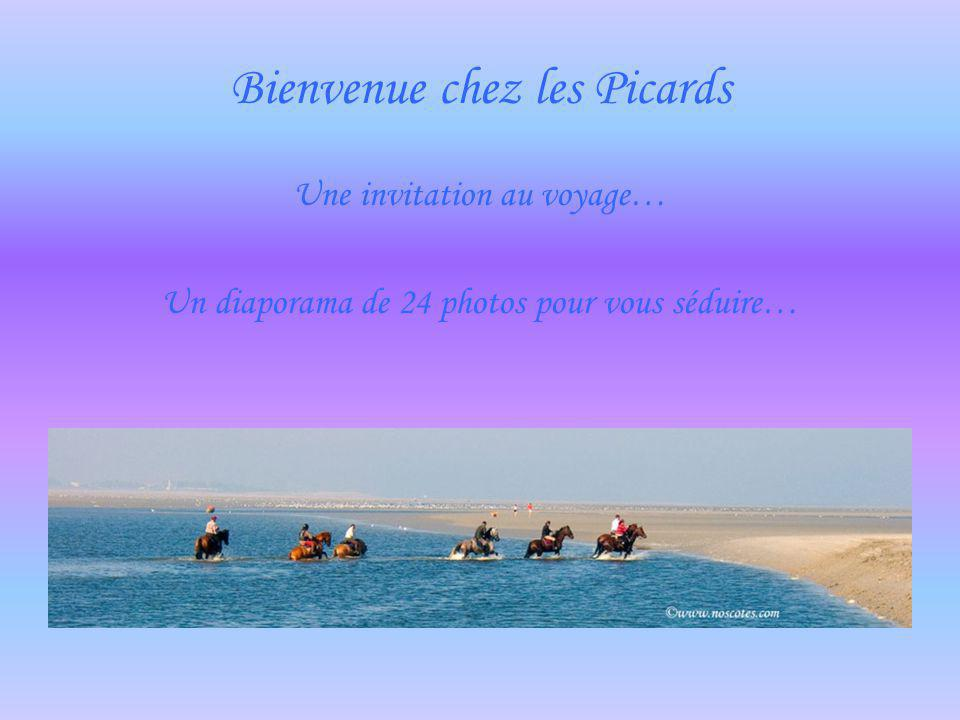 Bienvenue chez les Picards Une invitation au voyage… Un diaporama de 24 photos pour vous séduire…