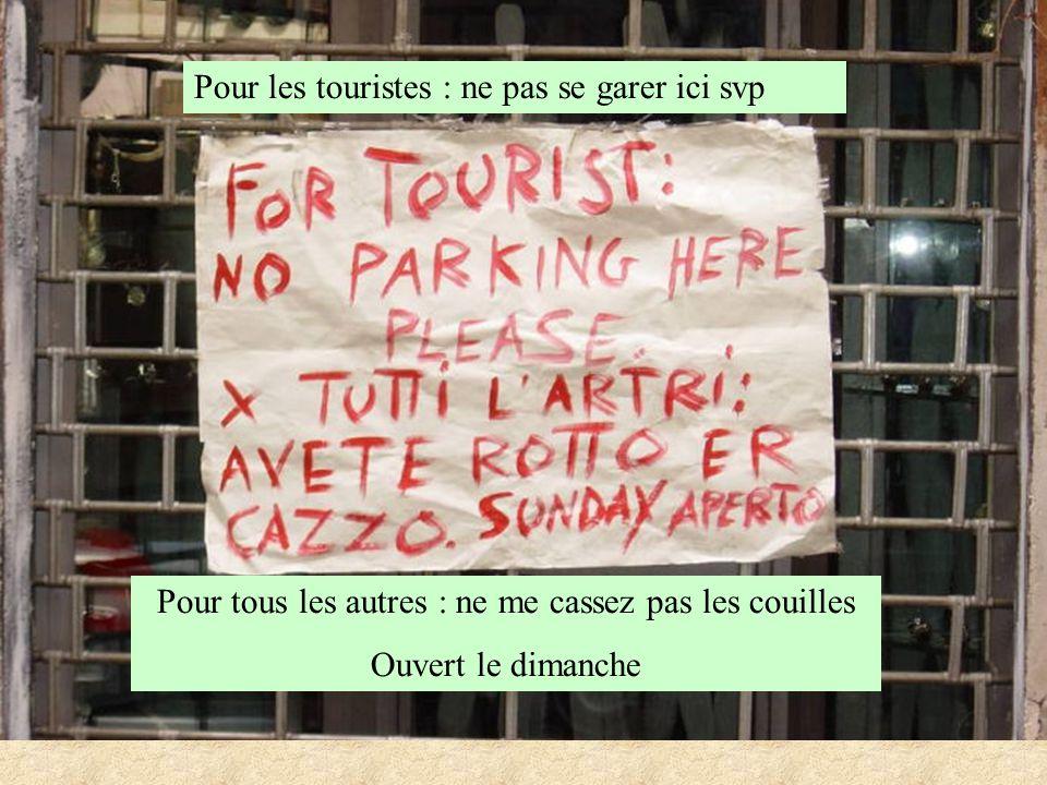 Pour les touristes : ne pas se garer ici svp Pour tous les autres : ne me cassez pas les couilles Ouvert le dimanche