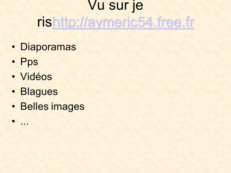 http://aymeric54.free.fr http://aymeric54.free.fr Vu sur je rishttp://aymeric54.free.frhttp://aymeric54.free.fr Diaporamas Pps Vidéos Blagues Belles i