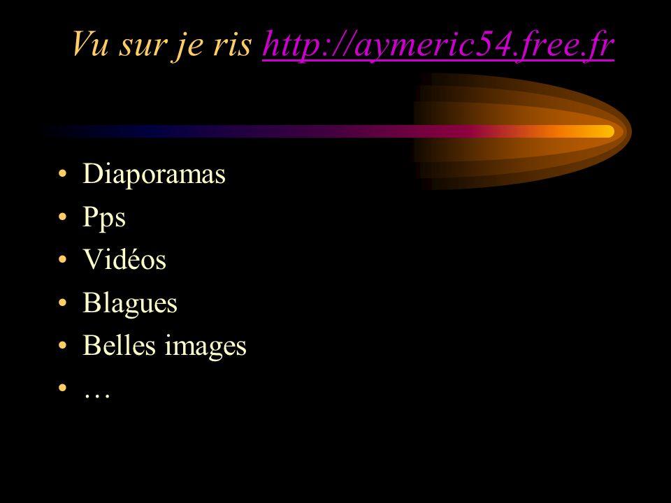 Vu sur je ris http://aymeric54.free.frhttp://aymeric54.free.fr Diaporamas Pps Vidéos Blagues Belles images …