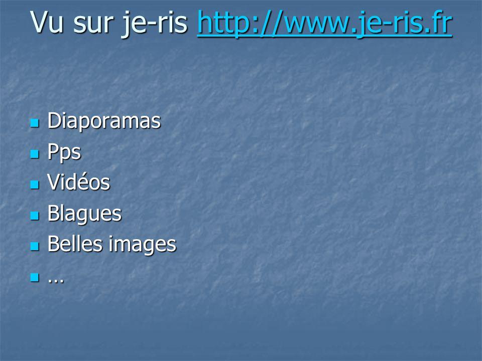 Vu sur je-ris http://www.je-ris.fr http://www.je-ris.fr Diaporamas Diaporamas Pps Pps Vidéos Vidéos Blagues Blagues Belles images Belles images …