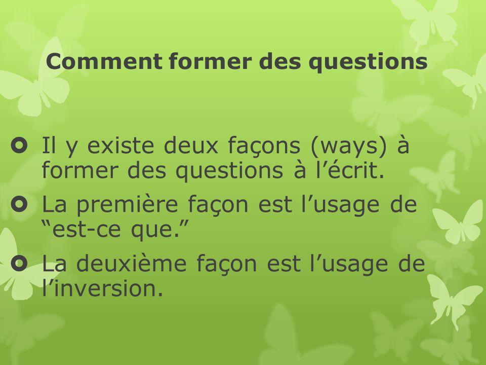 Comment former des questions Il y existe deux façons (ways) à former des questions à lécrit. La première façon est lusage de est-ce que. La deuxième f