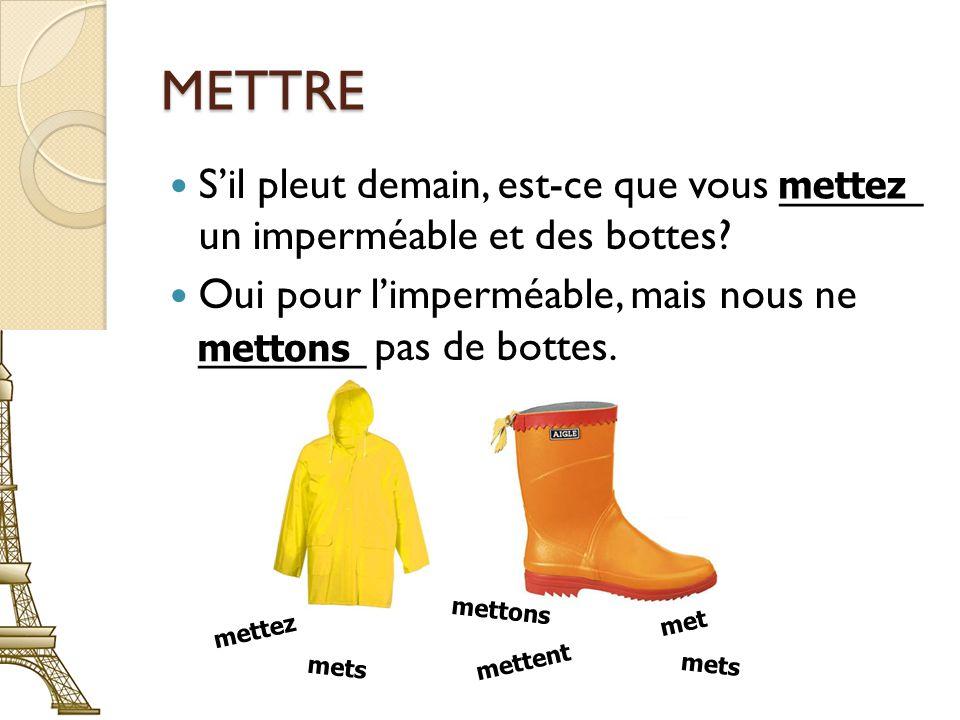 METTRE Sil pleut demain, est-ce que vous ______ un imperméable et des bottes.