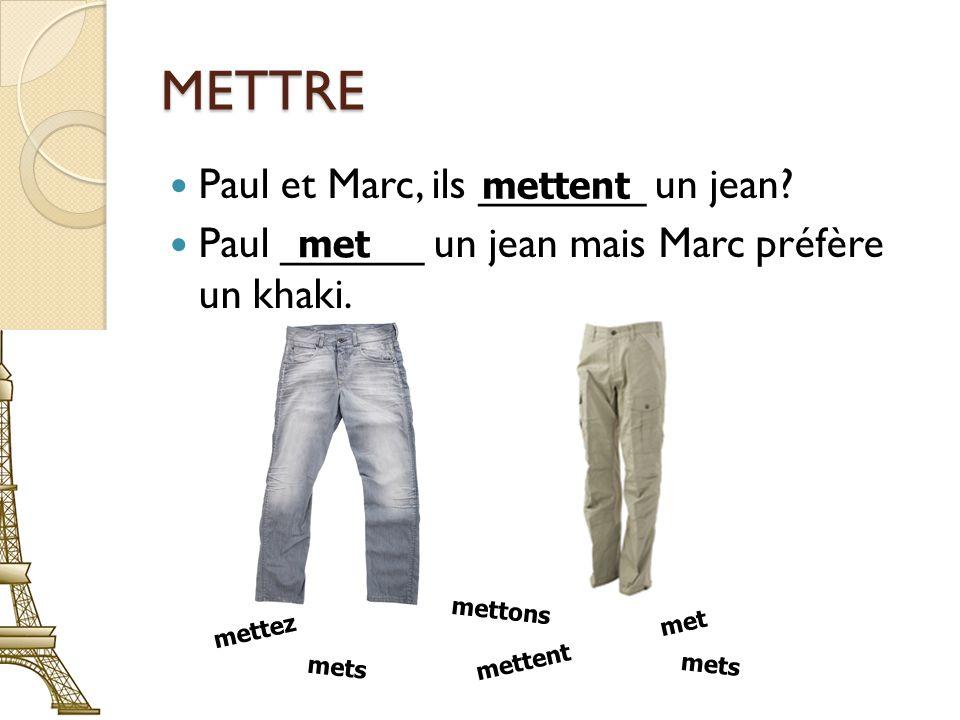 METTRE Paul et Marc, ils _______ un jean. Paul ______ un jean mais Marc préfère un khaki.