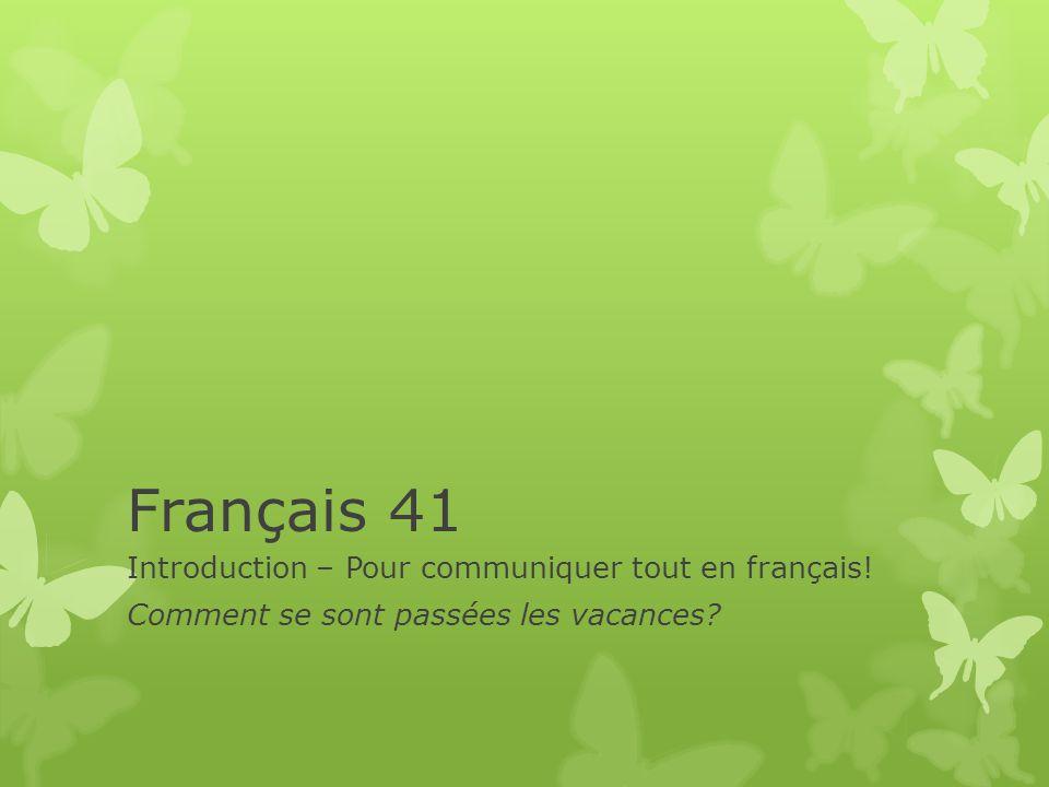 Français 41 Introduction – Pour communiquer tout en français! Comment se sont passées les vacances