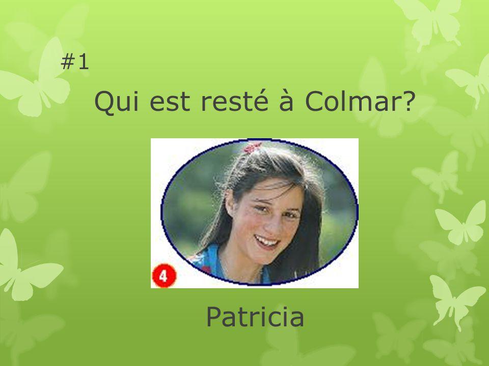 #1 Qui est resté à Colmar Patricia
