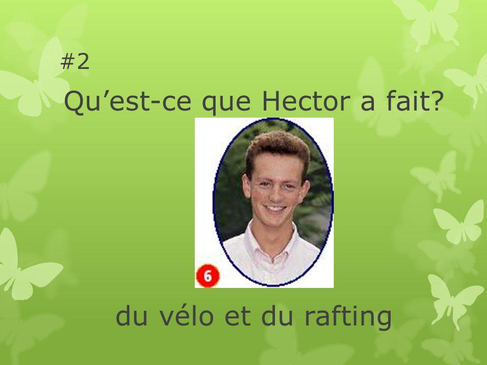 #2 Quest-ce que Hector a fait du vélo et du rafting