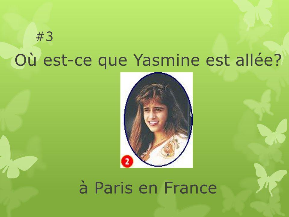 #3 Où est-ce que Yasmine est allée à Paris en France