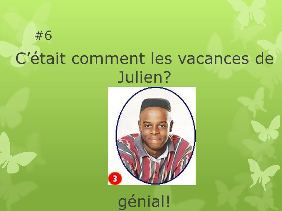 #6 Cétait comment les vacances de Julien génial!