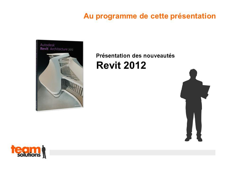 Présentation des nouveautés Revit 2012 Au programme de cette présentation