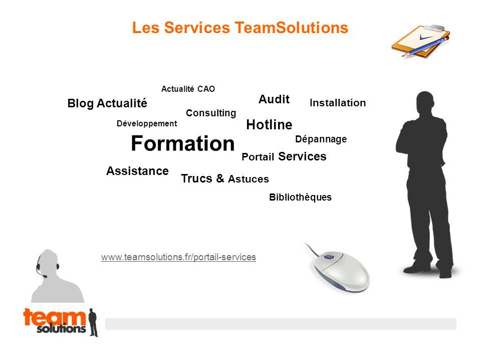 Les Services TeamSolutions www.teamsolutions.fr/portail-services Formation Consulting Installation Assistance Hotline Audit Dépannage Développement Bl