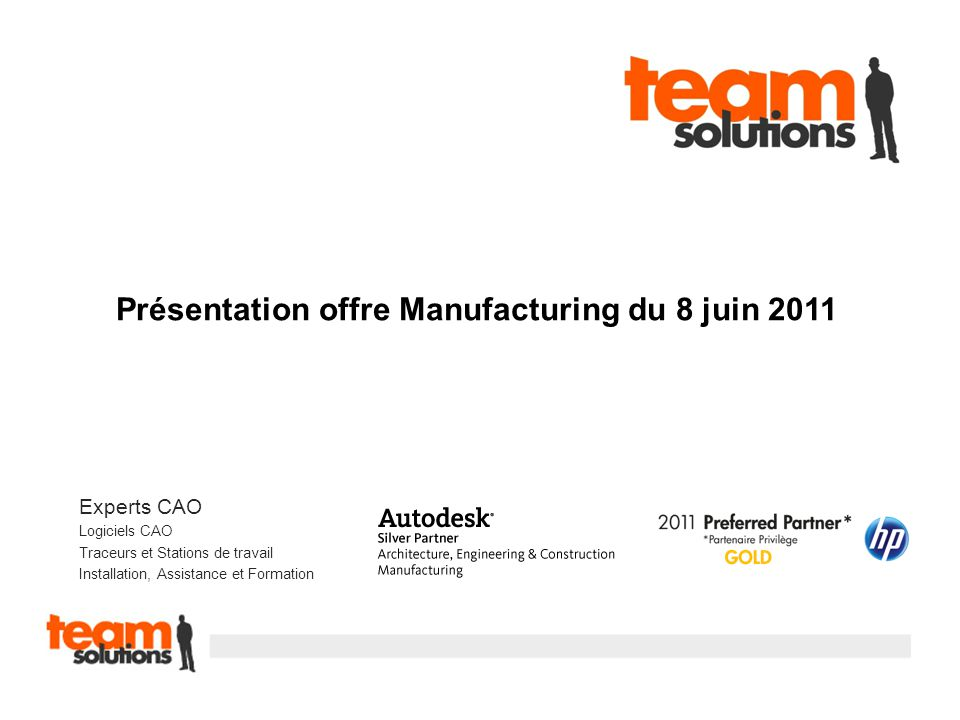 Experts CAO Logiciels CAO Traceurs et Stations de travail Installation, Assistance et Formation Présentation offre Manufacturing du 8 juin 2011