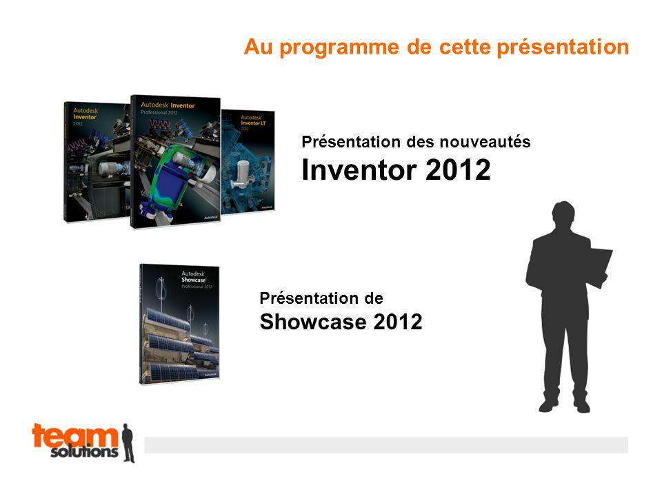 Présentation des nouveautés Inventor 2012 Présentation de Showcase 2012 Au programme de cette présentation