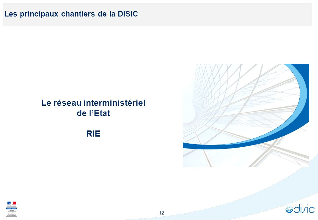 12 Les principaux chantiers de la DISIC Le réseau interministériel de lEtat RIE