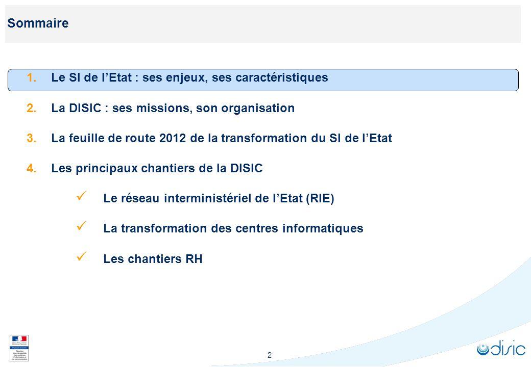 2 Sommaire 1.Le SI de lEtat : ses enjeux, ses caractéristiques 2.La DISIC : ses missions, son organisation 3.La feuille de route 2012 de la transforma