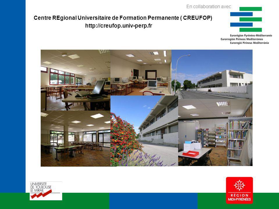 Centre REgional Universitaire de Formation Permanente ( CREUFOP) http://creufop.univ-perp.fr En collaboration avec