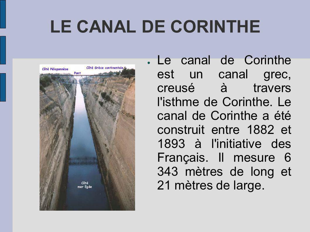 LE CANAL DE CORINTHE Le canal de Corinthe est un canal grec, creusé à travers l isthme de Corinthe.