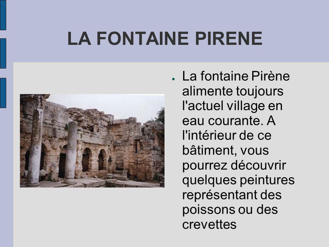 LA FONTAINE PIRENE La fontaine Pirène alimente toujours l actuel village en eau courante.
