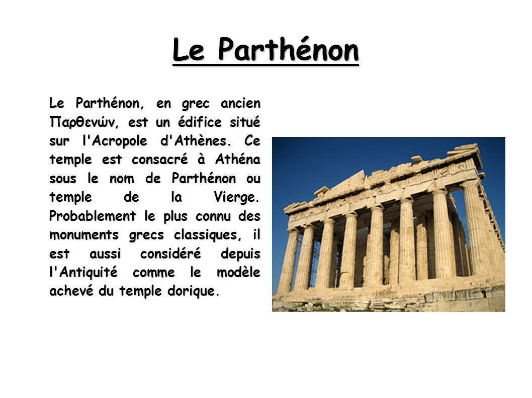 Le Parthénon Le Parthénon, en grec ancien Παρθενών, est un édifice situé sur l Acropole d Athènes.