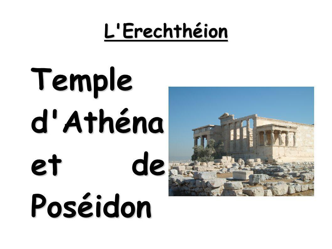 L Erechthéion Temple d Athéna et de Poséidon Temple