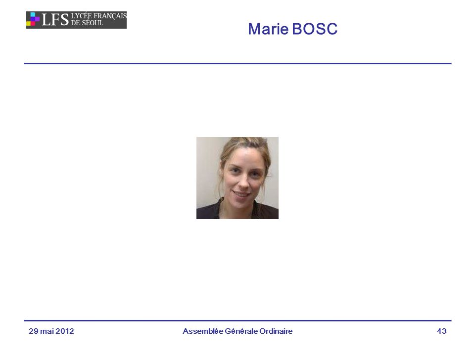 Marie BOSC 29 mai 2012Assemblée Générale Ordinaire43