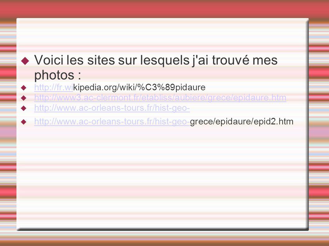 Voici les sites sur lesquels j'ai trouvé mes photos : http://fr.wikipedia.org/wiki/%C3%89pidaure http://fr.wi http://www3.ac-clermont.fr/etabliss/aubi