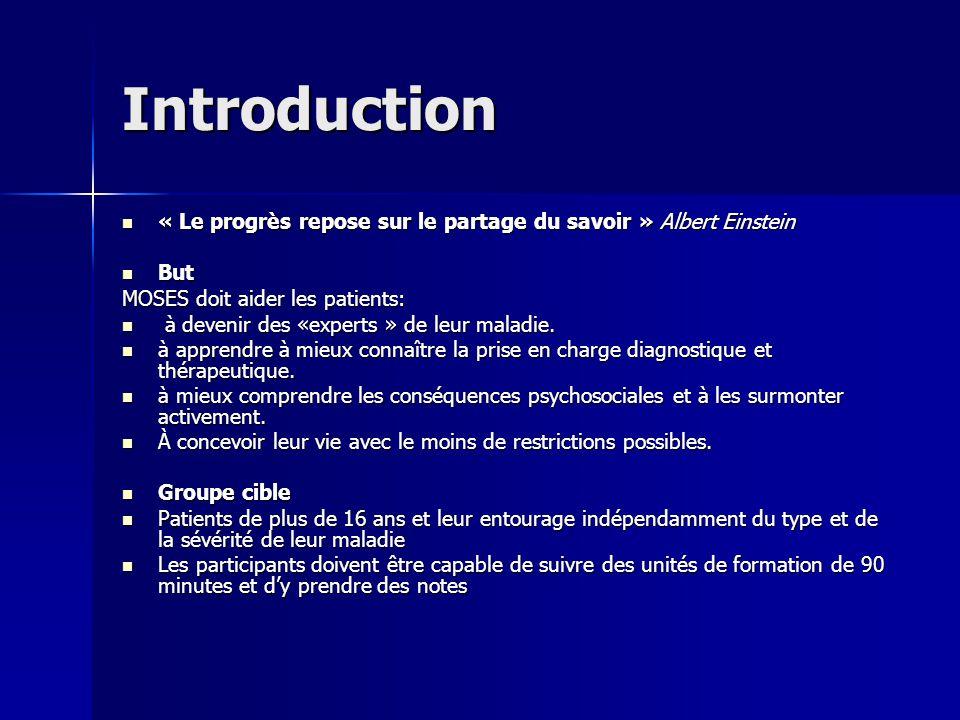 Introduction « Le progrès repose sur le partage du savoir » Albert Einstein « Le progrès repose sur le partage du savoir » Albert Einstein But But MOSES doit aider les patients: à devenir des «experts » de leur maladie.